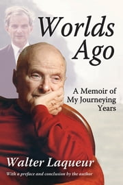 Worlds Ago - A Memoir of My Journeying Years ebook by Walter Laqueur