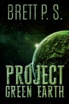 Project Green Earth ebook by Brett P. S.