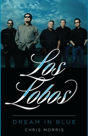 Los Lobos - Dream in Blue ebook by Kobo.Web.Store.Products.Fields.ContributorFieldViewModel