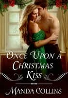 Once Upon a Christmas Kiss ebook by Manda Collins