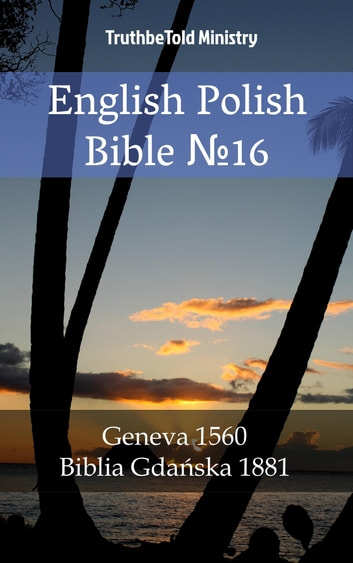 English Polish Bible №16 - Geneva 1560 - Biblia Gdańska 1881 eBook by TruthBeTold Ministry