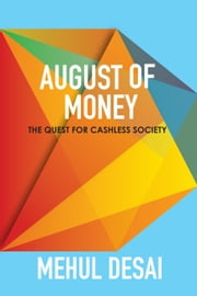 August of Money: The Quest for Cashless Society ebook by Mehul Desai