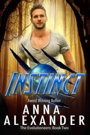 Instinct - The Evolutioneers, #2 eBook by Anna Alexander
