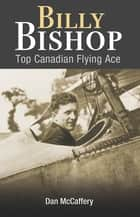 Billy Bishop - Top Canadian Flying Ace ekitaplar by Dan McCaffery