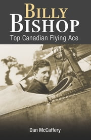 Billy Bishop - Top Canadian Flying Ace ebook by Dan McCaffery
