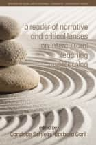 A Reader of Narrative and Critical Lenses on Intercultural Teaching and Learning ebook by Candace Schlein, Barbara Garii