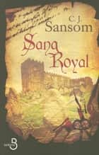 Sang Royal ebook by Georges-Michel SAROTTE, C.J. SANSOM