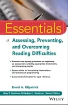 Essentials of Assessing, Preventing, and Overcoming Reading Difficulties ebook by David A. Kilpatrick