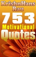 753 Motivational Quotes ebook by KrishnHans Rau