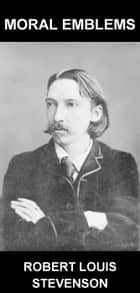 Moral Emblems [con Glosario en Español] ebook by Robert Louis Stevenson,Eternity Ebooks