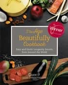 The Age Beautifully Cookbook - Easy and Exotic Longevity Secrets from Around the World ebook by Grace O.