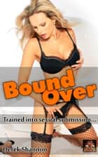 Bound Over: Trained into sexual submission ebook by Derek Shannon
