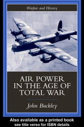Air Power in the Age of Total War ebook by Buckley, John