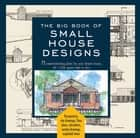 Big Book of Small House Designs - 75 Award-Winning Plans for Your Dream House, 1,250 Square Feet or Less ebook by Don Metz, Catherine Tredway, Kenneth R. Tremblay,...
