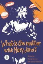 What is the Matter with Mary Jane? ebook by Wendy Harmer, Sancia Robinson