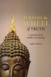 Turning the Wheel of Truth: Commentary on the Buddha's First Teaching ebook by Ajahn Sucitto