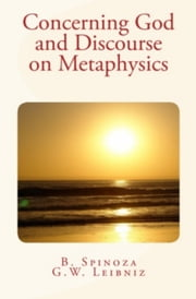 Concerning God and Discourse on Metaphysics ebook by G.W. Leibniz,B. Spinoza
