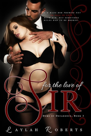 For the Love of Sir - Doms of Decadence, #3 ebook by Laylah Roberts