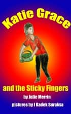 Katie Grace and the Sticky Fingers ebook by Julie Merrin