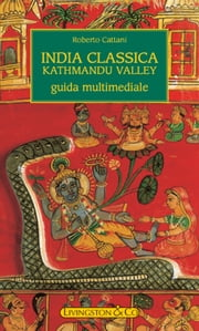 India Classica - Kathmandu Valley eBook by Roberto Cattani