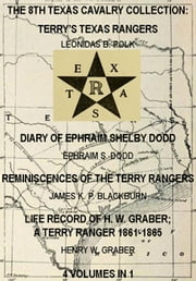 The 8th Texas Cavalry Collection: Terry's Texas Rangers, The Diary Of Ephraim Shelby Dodd, Reminiscences Of The Terry Rangers, Life Record Of H. W. Graber; A Terry Ranger 1861-1865 (4 Volumes In 1) - Civil War Texas Rangers & Cavalry, #6 ebook by James K. P. Blackburn,Henry W. Graber,Ephraim S. Dodd,Leonidas B. Giles