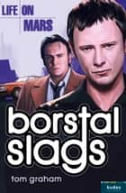Life on Mars: Borstal Slags ebook by Tom Graham
