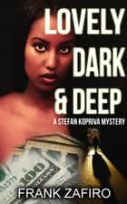 Lovely, Dark, and Deep - Stefan Kopriva Mystery, #2 ebook by Frank Zafiro