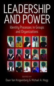 Leadership and Power - Identity Processes in Groups and Organizations ebook by Daan Van Knippenberg,Michael Hogg