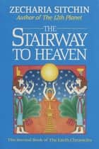 The Stairway to Heaven (Book II) eBook by Zecharia Sitchin