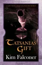Tatsania's Gift ebook by Kim Falconer