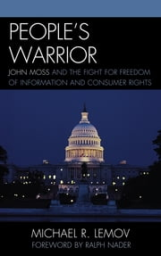 People's Warrior - John Moss and the Fight for Freedom of Information and Consumer Rights ebook by Michael R. Lemov,Ralph Nader