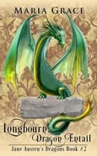 Longbourn: Dragon Entail - Jane Austen's Dragons, #2 ebook by Maria Grace