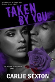 Taken By You - The Killer Next Door, #2 ebook by Carlie Sexton
