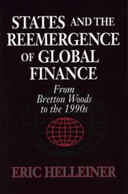 States and the Reemergence of Global Finance - From Bretton Woods to the 1990s ebook by Eric Helleiner