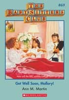 The Baby-Sitters Club #69: Get Well Soon Mallory ebook by Ann M. Martin