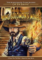 H. Rider Haggard's King Solomon's Mines - A Choose Your Path Book ebook by Jenny Martin