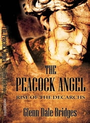 The Peacock Angel: Rise of the Decarchs ebook by Glenn Dale Bridges Jr