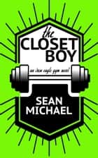 The Closet Boy ebook by Sean Michael