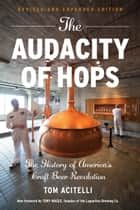 Audacity of Hops - The History of America's Craft Beer Revolution ebook by Tom Acitelli, Tony Magee, Tony Magee