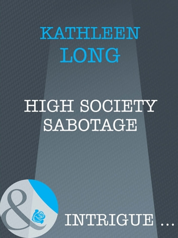 High Society Sabotage (Mills & Boon Intrigue) ebook by Kathleen Long