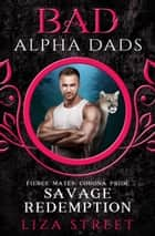Savage Redemption - Bad Alpha Dads ebook by Liza Street