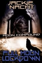 Full Moon Lockdown - Book 1 ebook by Jackie Nacht