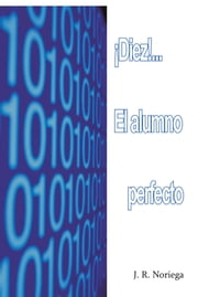 ¡Diez!... El alumno perfecto ebook by J. R. Noriega