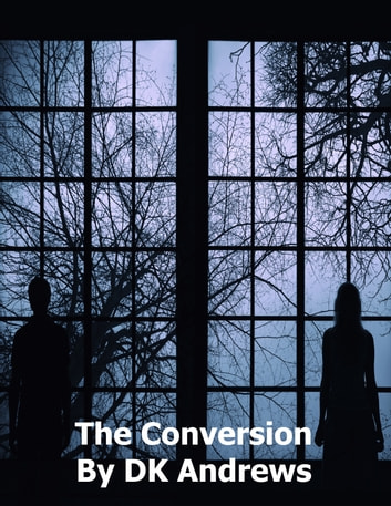 The Conversion ebook by DK Andrews