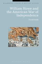 William Howe and the American War of Independence ebook by David Smith
