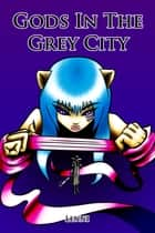 Gods in the Grey City ebook by Lenni