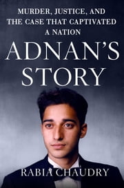 Adnan's Story - Murder, Justice, and the Case that Captivated a Nation ebook by Rabia Chaudry