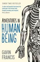 Adventures in Human Being ebook by Gavin Francis