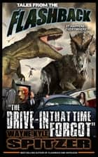 "Tales from the Flashback: ""The Drive-in That Time Forgot"" - Tales from the Flashback, #3 ebook by Wayne Kyle Spitzer"