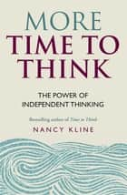More Time to Think - The power of independent thinking ebook by Nancy Kline